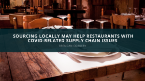 Brendan Corkery: Sourcing Locally May Help Restaurants With Covid-Related Supply Chain Is